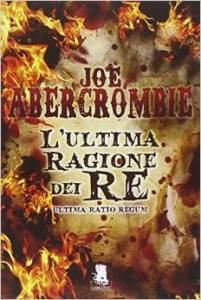 L'ultima ragione dei re. Ultima ratio regum – Joe Abercrombie
