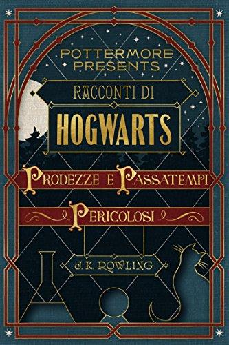 racconti di hogwarts prodezze e passatempi pericolosi di j.k. rowliing