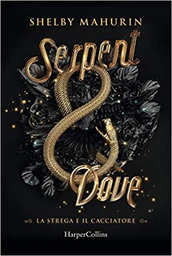 Serpent & Dove. La strega e il cacciatore – Shelby Mahurin